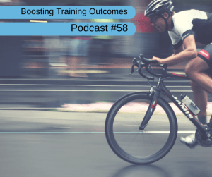 Boosting Training Outcomes - Podcast 58