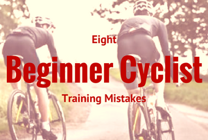 Eight beginner Cyclist Training Mistakes