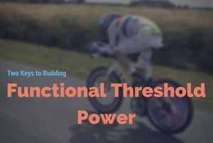 Two Keys to Building functional threshold power